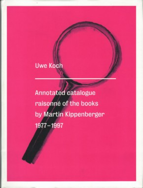 Martin Kippenberger, Annotated Catalogue Raisonné of the Books by Martin Kippenberger 1977-1997