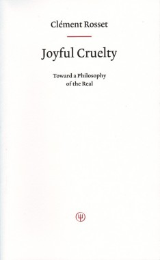 Clément Rosset, Joyful Cruelty: Toward a Philosophy of the Real