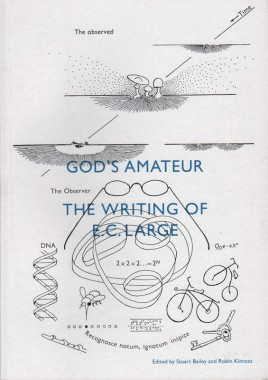 Stuart Bailey and Robin Kinross, God's amateur: the writing of E.C. Large