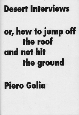 Piero Golia, Desert Interviews or, how to jump off the roof and not hit the ground