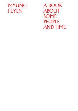 Myung Feyen, A Book About Some People And Time