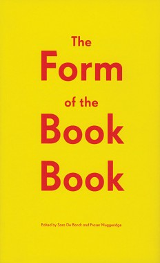 Sara De Bondt and Fraser Muggeridge, The Form of the Book Book