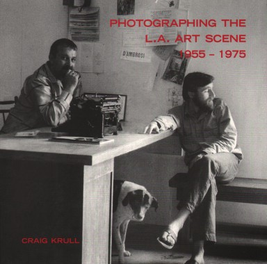 Craig Krull, Photographing the L.A. Art Scene 1955-1975