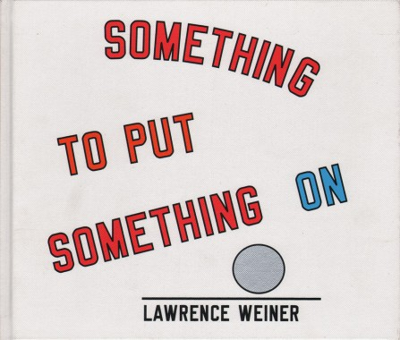 Lawrence Weiner, Something To Put Something On