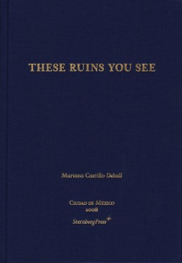 Mariana Castillo DeBall, These Ruins You See