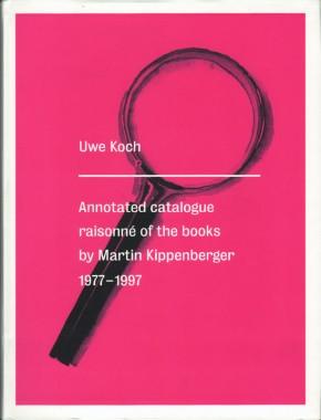 Martin Kippenberger, Annotated Catalogue Raisonné of the Books by Martin Kippenberger 1977-1997