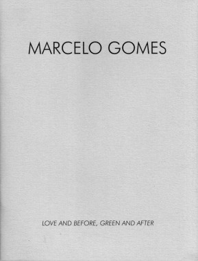 Marcelo Gomes, Love and Before, Green and After