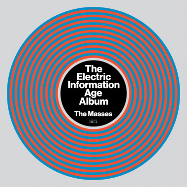 The Masses, The Electric Information Age Album