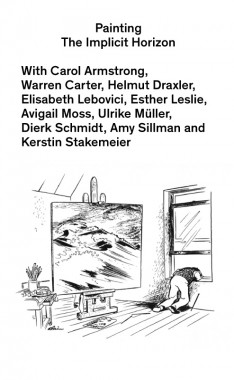 Avigail Moss and Kerstin Stakemeier, Painting — The Implicit Horizon