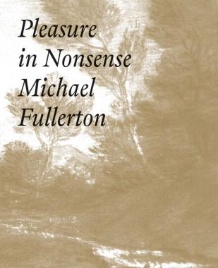 Michael Fullerton, Pleasure In Nonsense
