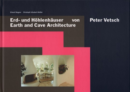 Erhard Wagner and Christoph Schubert-Weller, Earth and Cave Architecture of Peter Vetsch