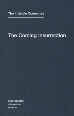 The Invisible Committee, The Coming Insurrection