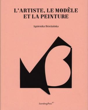Agnieszka Brzezanska, L'artiste, Le Modèle et La Peinture