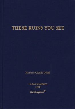 Mariana Castillo DeBall, These Ruins You See