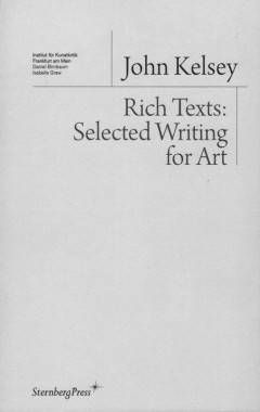 John Kelsey, Rich Texts: Selected Writing for Art