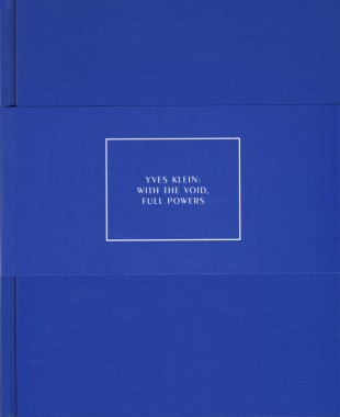 erry Brougher and Philippe Vergne, Yves Klein: With The Void, Full Powers